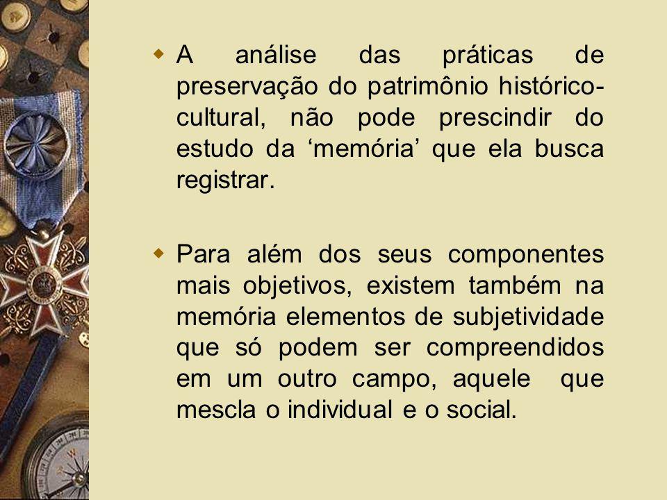 A análise das práticas de preservação do patrimônio histórico-cultural, não pode prescindir do estudo da 'memória' que ela busca registrar.