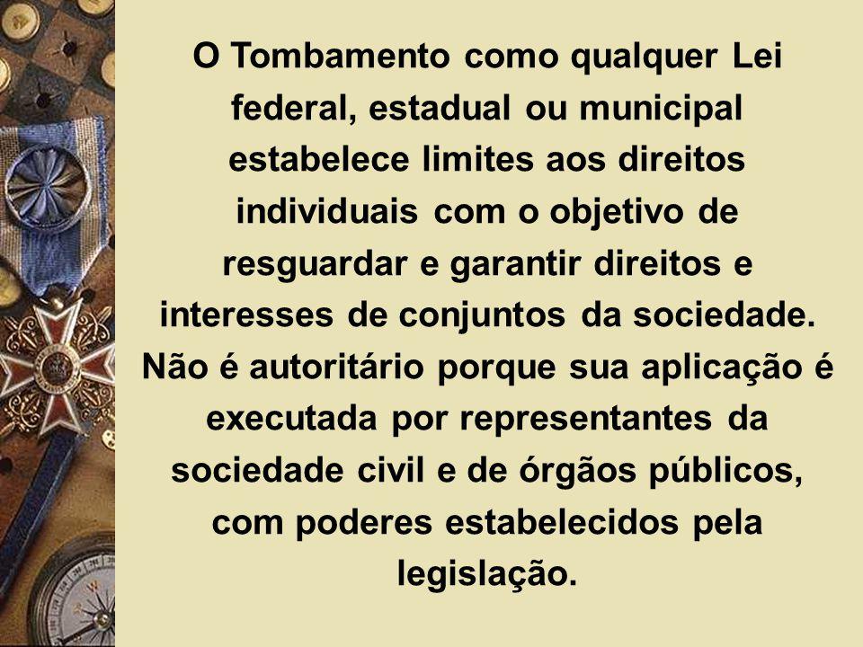 O Tombamento como qualquer Lei federal, estadual ou municipal estabelece limites aos direitos individuais com o objetivo de resguardar e garantir direitos e interesses de conjuntos da sociedade.