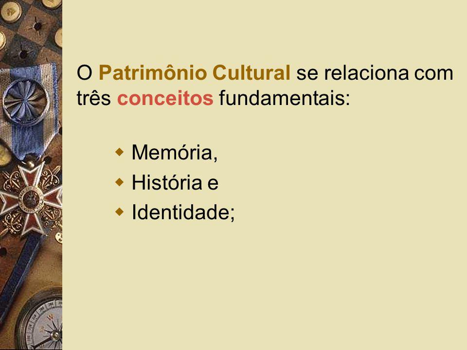 O Patrimônio Cultural se relaciona com três conceitos fundamentais: