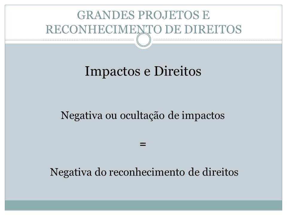 GRANDES PROJETOS E RECONHECIMENTO DE DIREITOS