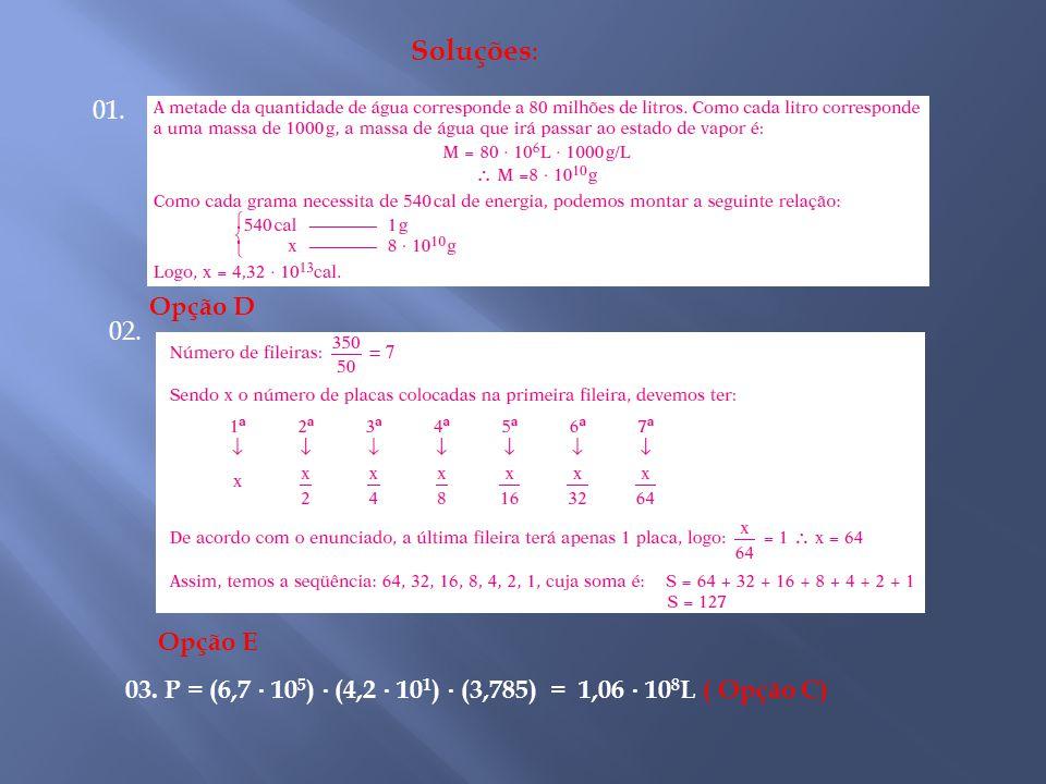 Soluções: 01. Opção D 02. Opção E