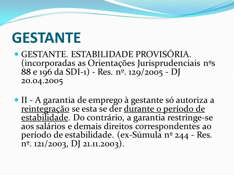 GESTANTE GESTANTE. ESTABILIDADE PROVISÓRIA. (incorporadas as Orientações Jurisprudenciais nºs 88 e 196 da SDI-1) - Res. nº. 129/2005 - DJ 20.04.2005.