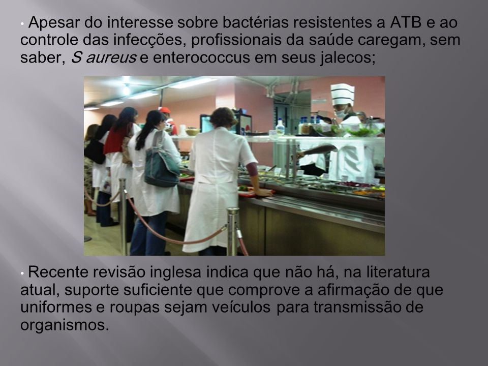 Apesar do interesse sobre bactérias resistentes a ATB e ao controle das infecções, profissionais da saúde caregam, sem saber, S aureus e enterococcus em seus jalecos;