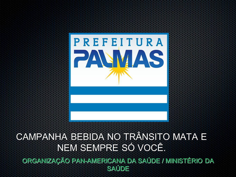 CAMPANHA BEBIDA NO TRÂNSITO MATA E NEM SEMPRE SÓ VOCÊ.