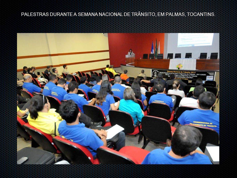PALESTRAS DURANTE A SEMANA NACIONAL DE TRÂNSITO, EM PALMAS, TOCANTINS.