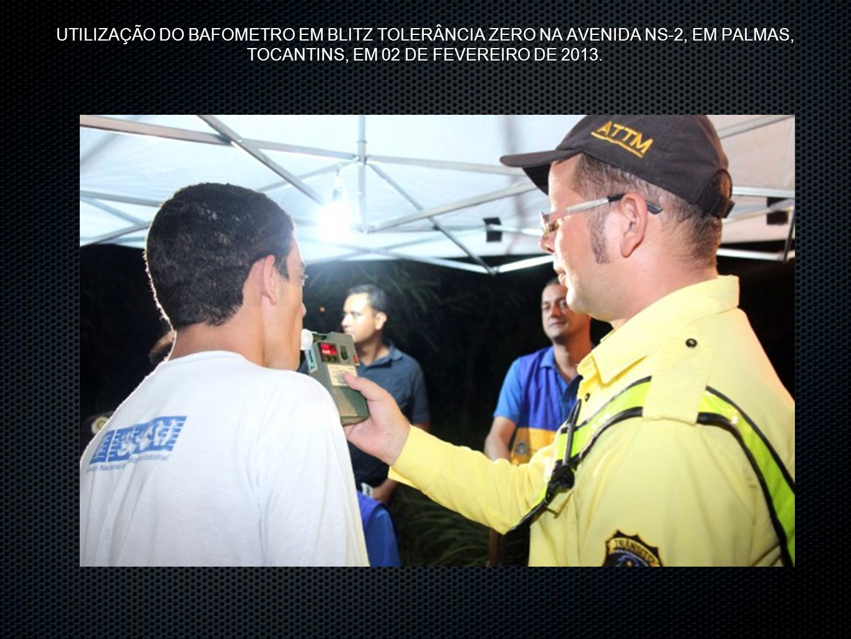 UTILIZAÇÃO DO BAFOMETRO EM BLITZ TOLERÂNCIA ZERO NA AVENIDA NS-2, EM PALMAS, TOCANTINS, EM 02 DE FEVEREIRO DE 2013.