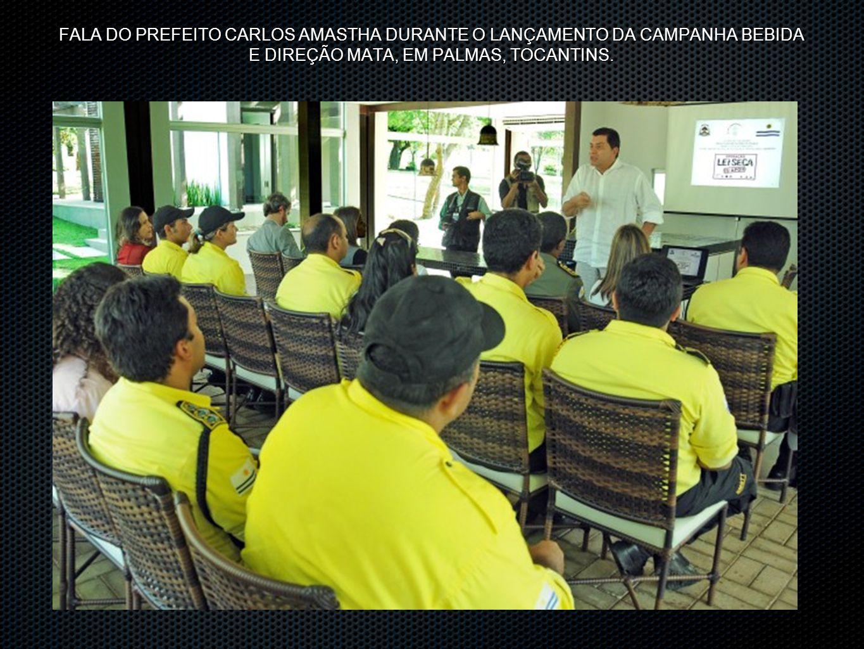 FALA DO PREFEITO CARLOS AMASTHA DURANTE O LANÇAMENTO DA CAMPANHA BEBIDA E DIREÇÃO MATA, EM PALMAS, TOCANTINS.