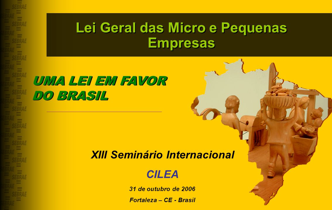 Lei Geral das Micro e Pequenas Empresas XIII Seminário Internacional