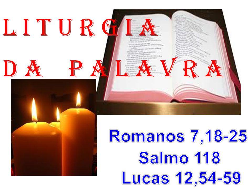 l i t u r g i a D a P a l a v r a Romanos 7,18-25 Salmo 118