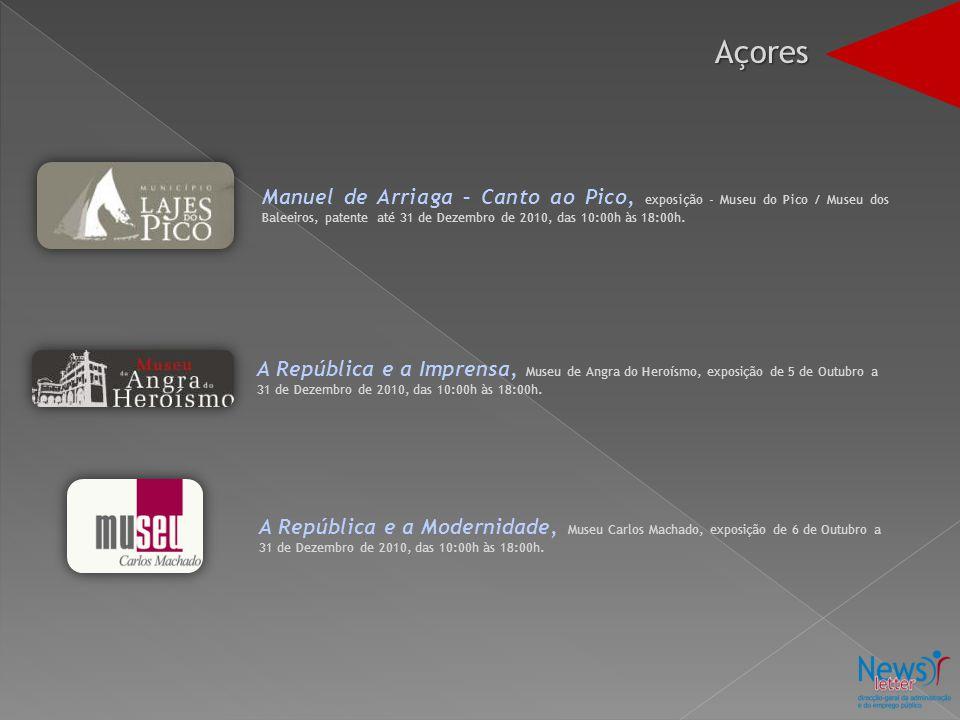 Açores Manuel de Arriaga – Canto ao Pico, exposição - Museu do Pico / Museu dos Baleeiros, patente até 31 de Dezembro de 2010, das 10:00h às 18:00h.