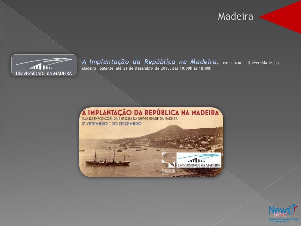 Madeira A Implantação da República na Madeira, exposição – Universidade da Madeira, patente até 31 de Dezembro de 2010, das 10:00h às 18:00h.