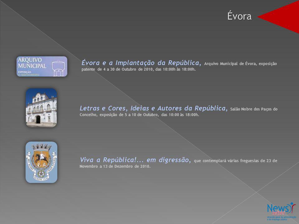 Évora Évora e a Implantação da República, Arquivo Municipal de Évora, exposição patente de 4 a 30 de Outubro de 2010, das 10:00h às 18:00h.