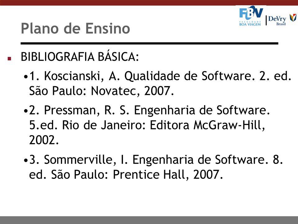 Plano de Ensino BIBLIOGRAFIA BÁSICA: 1. Koscianski, A. Qualidade de Software. 2. ed. São Paulo: Novatec, 2007.