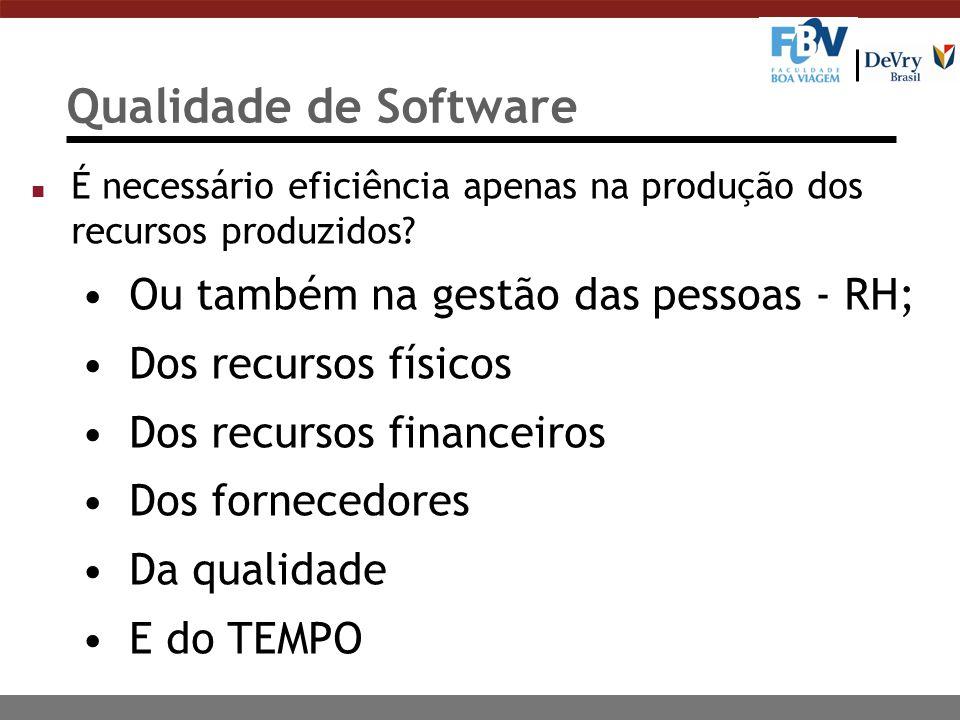 Qualidade de Software Ou também na gestão das pessoas - RH;