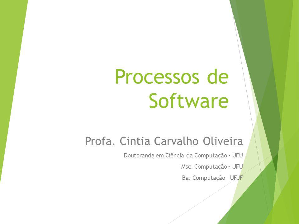 Processos de Software Profa. Cintia Carvalho Oliveira