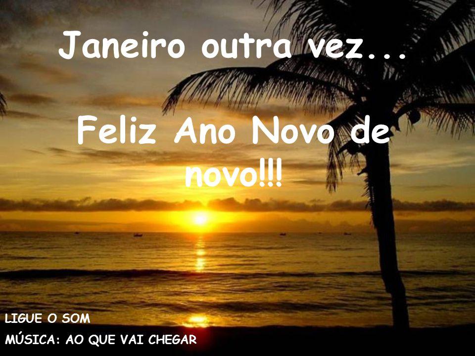 Janeiro outra vez... Feliz Ano Novo de novo!!!