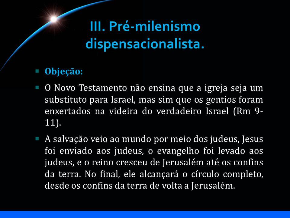 III. Pré-milenismo dispensacionalista.