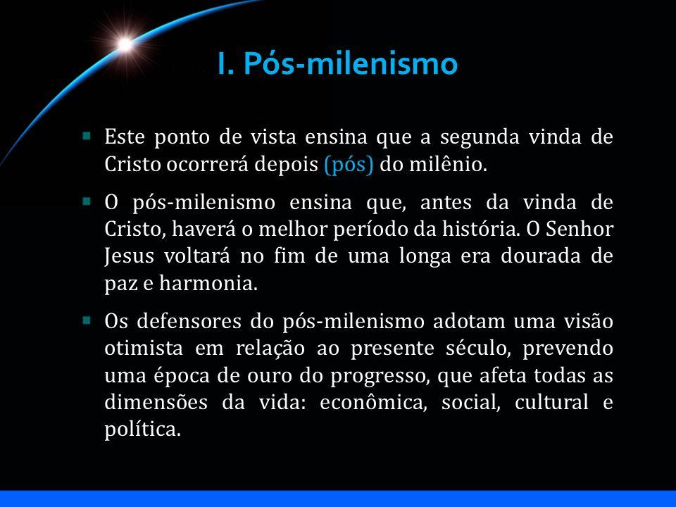 I. Pós-milenismo Este ponto de vista ensina que a segunda vinda de Cristo ocorrerá depois (pós) do milênio.