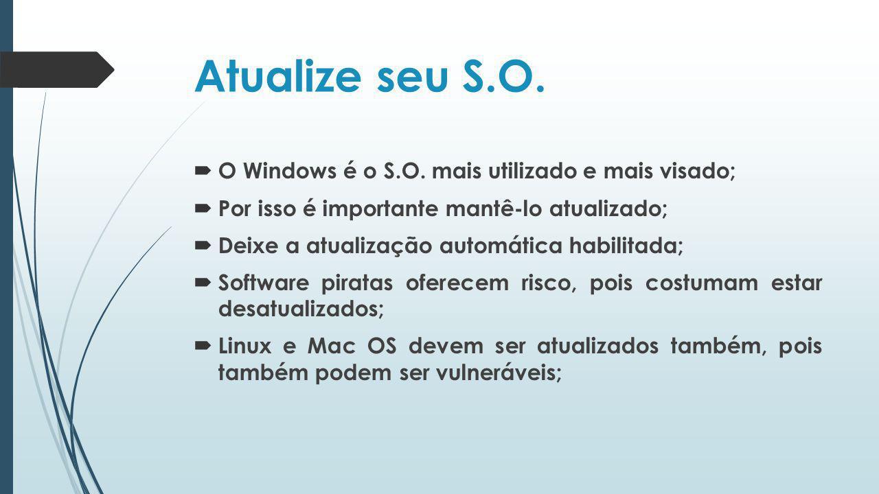 Atualize seu S.O. O Windows é o S.O. mais utilizado e mais visado;