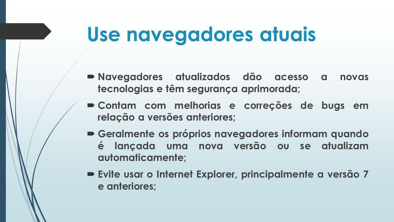Use navegadores atuais