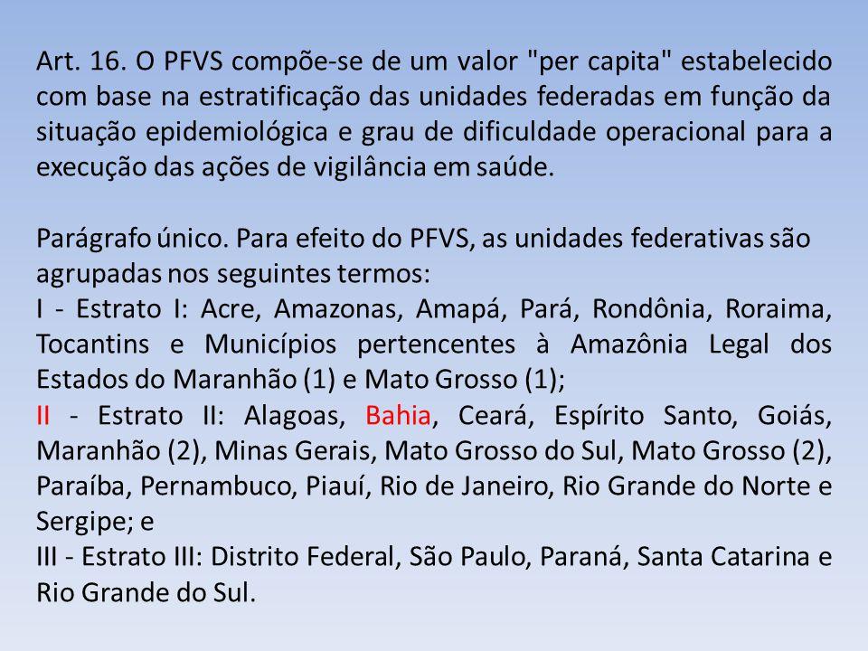Art. 16. O PFVS compõe-se de um valor per capita estabelecido com base na estratificação das unidades federadas em função da situação epidemiológica e grau de dificuldade operacional para a execução das ações de vigilância em saúde.