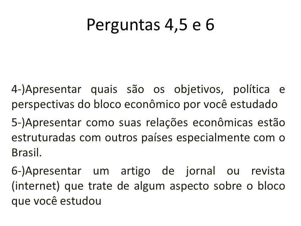 Perguntas 4,5 e 6 4-)Apresentar quais são os objetivos, política e perspectivas do bloco econômico por você estudado.