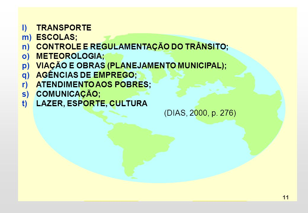 TRANSPORTE ESCOLAS; CONTROLE E REGULAMENTAÇÃO DO TRÂNSITO; METEOROLOGIA; VIAÇÃO E OBRAS (PLANEJAMENTO MUNICIPAL);