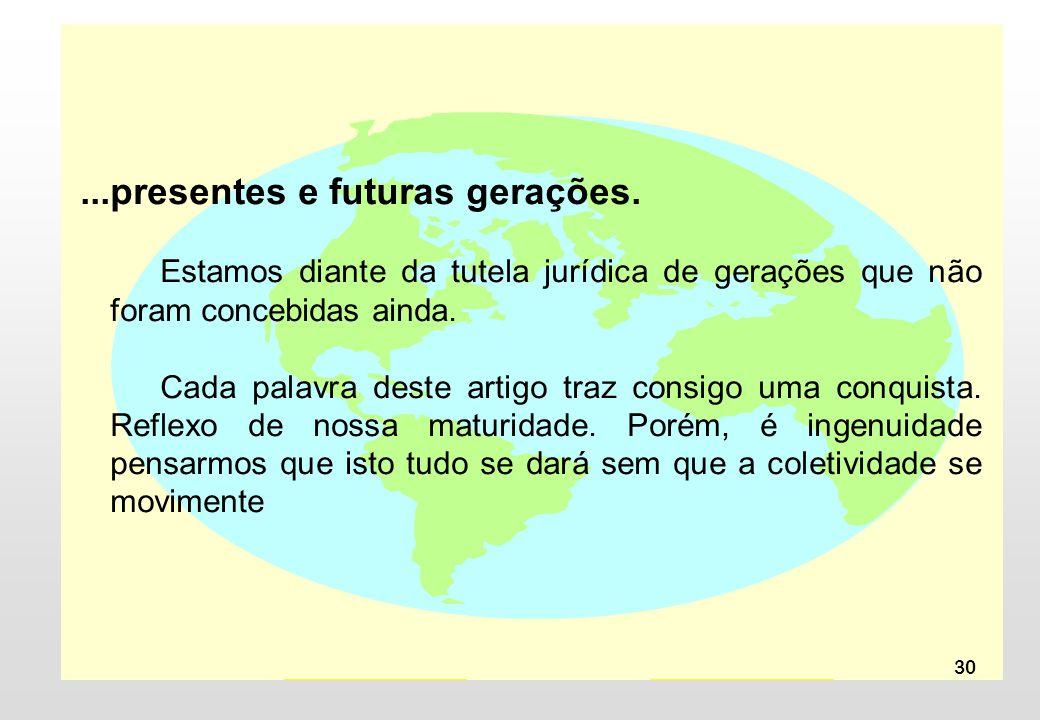...presentes e futuras gerações.