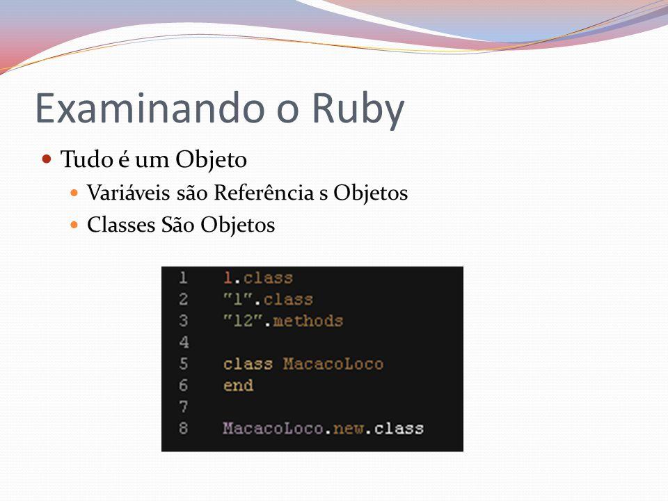 Examinando o Ruby Tudo é um Objeto Variáveis são Referência s Objetos