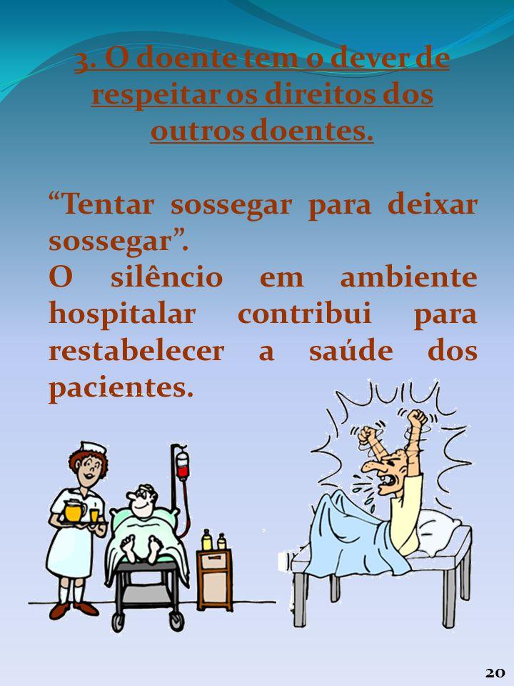 3. O doente tem o dever de respeitar os direitos dos outros doentes.