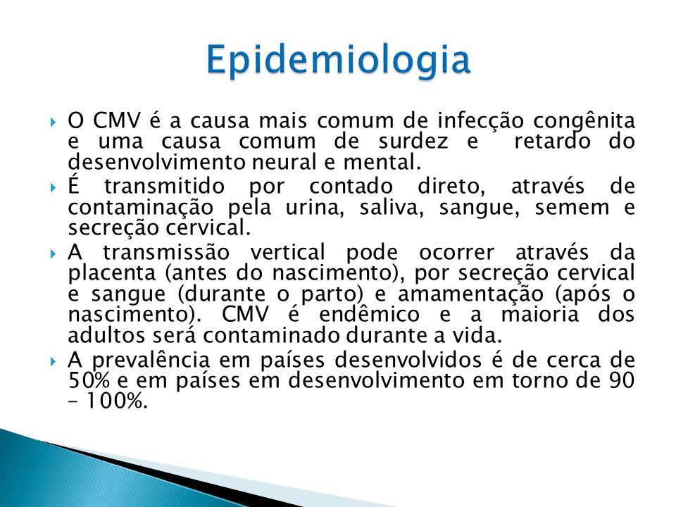 Epidemiologia O CMV é a causa mais comum de infecção congênita e uma causa comum de surdez e retardo do desenvolvimento neural e mental.