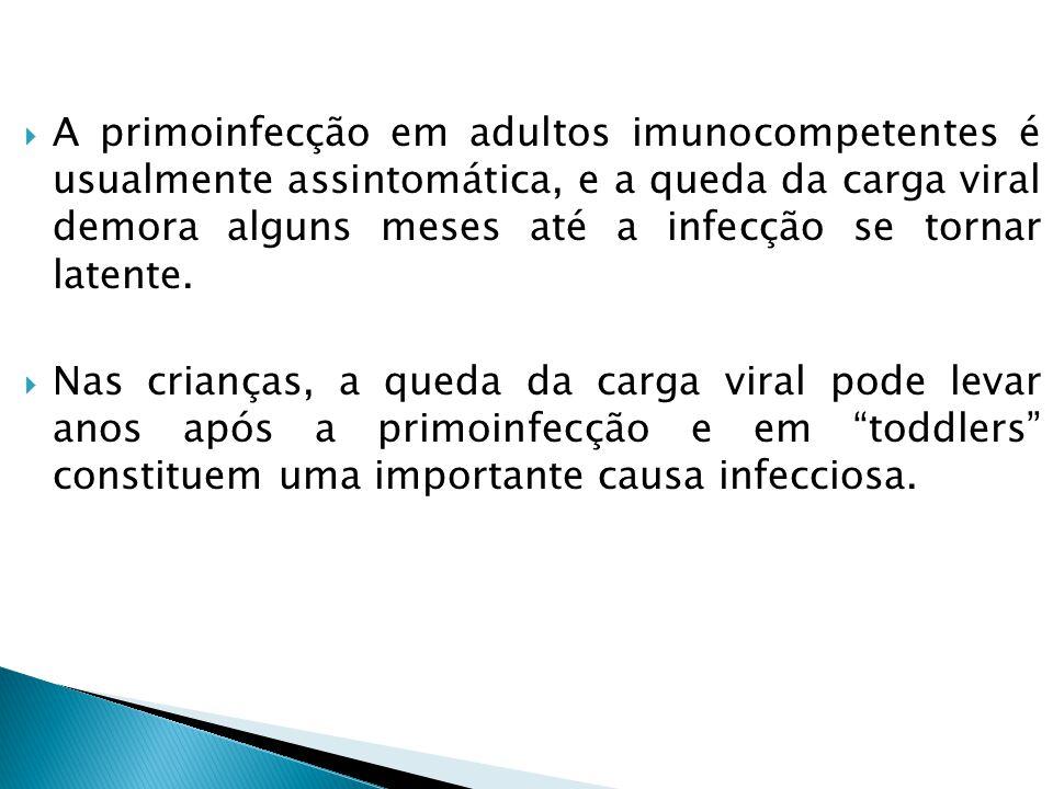 A primoinfecção em adultos imunocompetentes é usualmente assintomática, e a queda da carga viral demora alguns meses até a infecção se tornar latente.