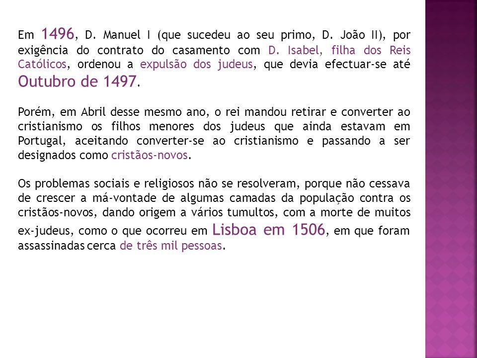 Em 1496, D. Manuel I (que sucedeu ao seu primo, D