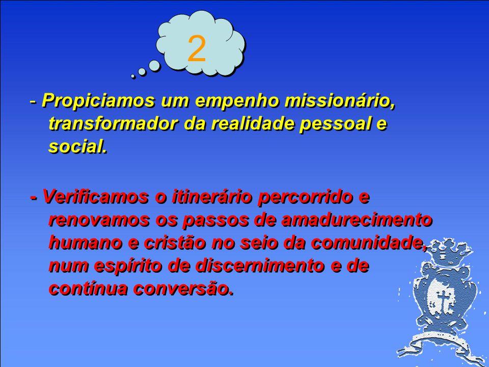 2 - Propiciamos um empenho missionário, transformador da realidade pessoal e social.