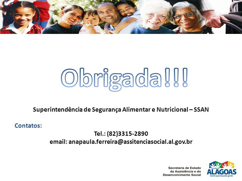 Obrigada!!! Superintendência de Segurança Alimentar e Nutricional – SSAN. Contatos: Tel.: (82)3315-2890.