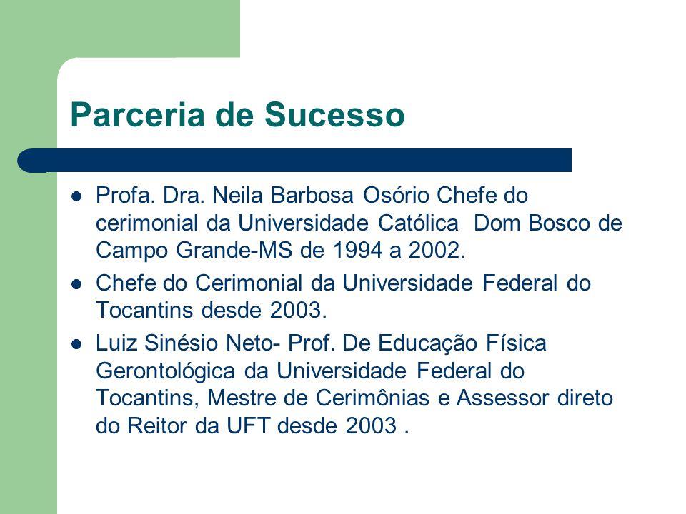 Parceria de Sucesso Profa. Dra. Neila Barbosa Osório Chefe do cerimonial da Universidade Católica Dom Bosco de Campo Grande-MS de 1994 a 2002.