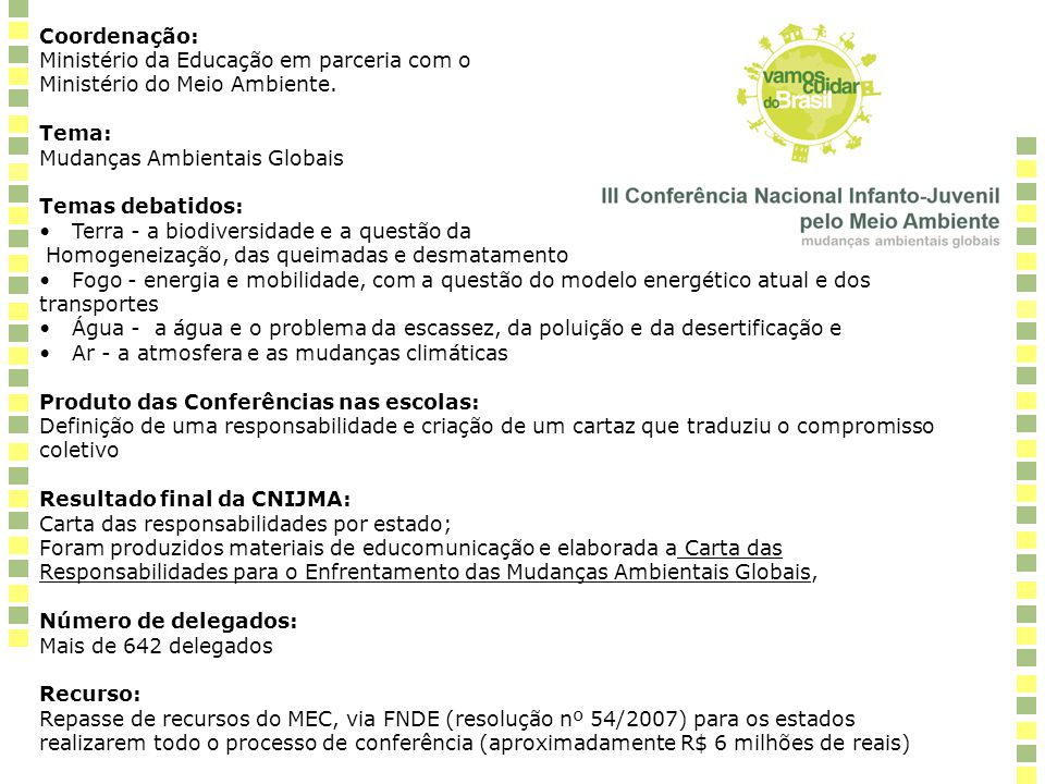 Coordenação: Ministério da Educação em parceria com o. Ministério do Meio Ambiente. Tema: Mudanças Ambientais Globais.