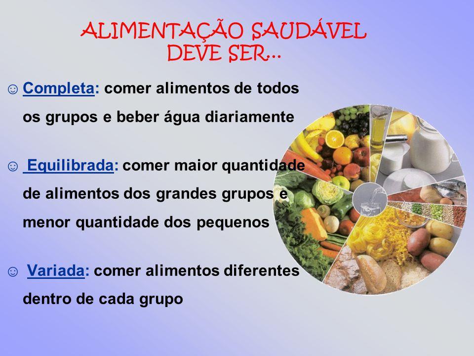 ALIMENTAÇÃO SAUDÁVEL DEVE SER...
