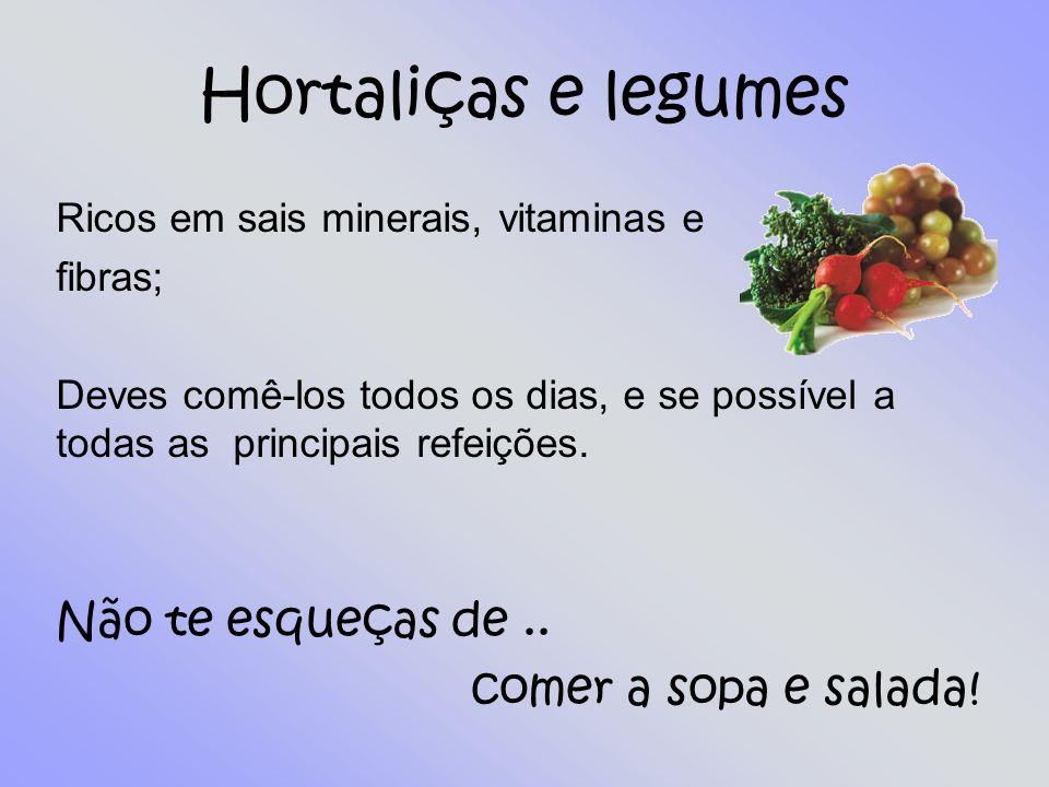 Hortaliças e legumes Não te esqueças de .. comer a sopa e salada!