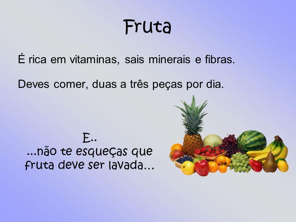 ...não te esqueças que fruta deve ser lavada…