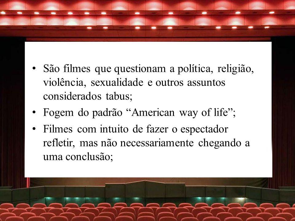 São filmes que questionam a política, religião, violência, sexualidade e outros assuntos considerados tabus;