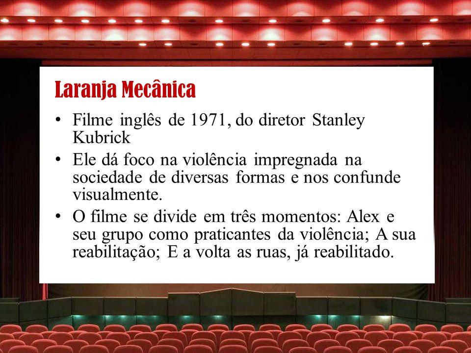 Laranja Mecânica Filme inglês de 1971, do diretor Stanley Kubrick
