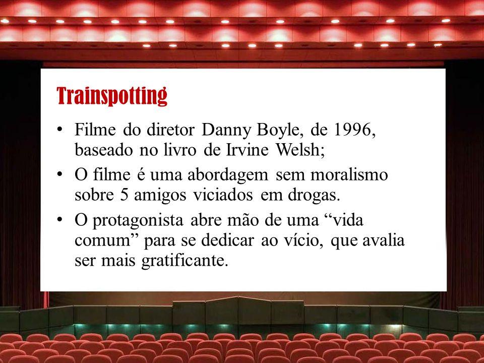 Trainspotting Filme do diretor Danny Boyle, de 1996, baseado no livro de Irvine Welsh;