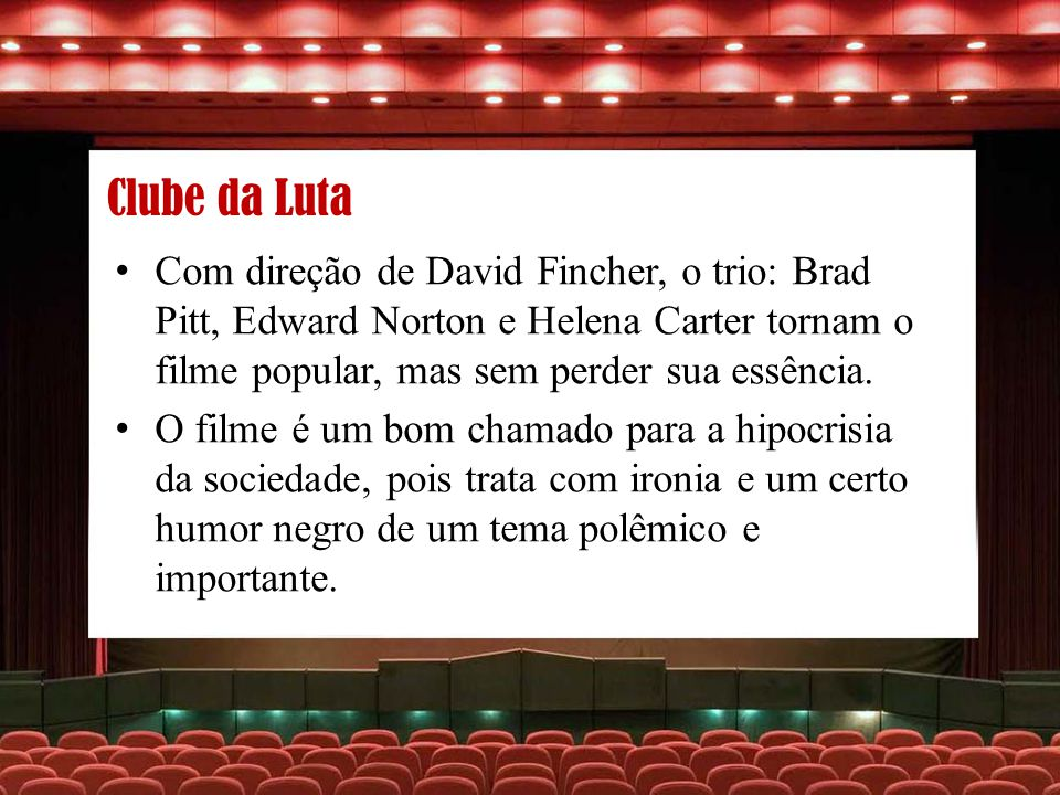 Clube da Luta Com direção de David Fincher, o trio: Brad Pitt, Edward Norton e Helena Carter tornam o filme popular, mas sem perder sua essência.