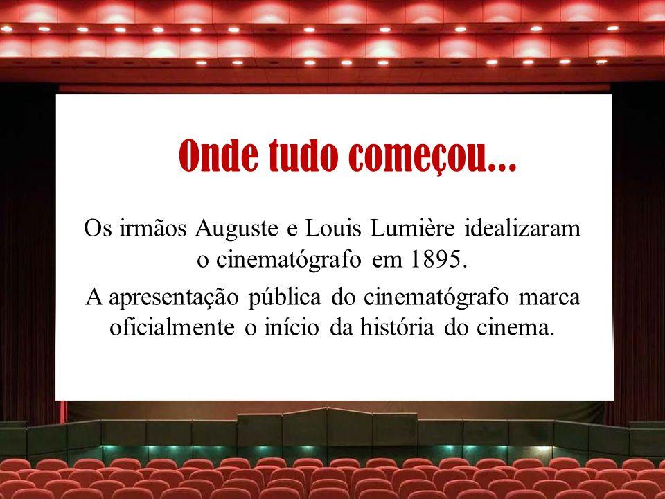 Os irmãos Auguste e Louis Lumière idealizaram o cinematógrafo em 1895.