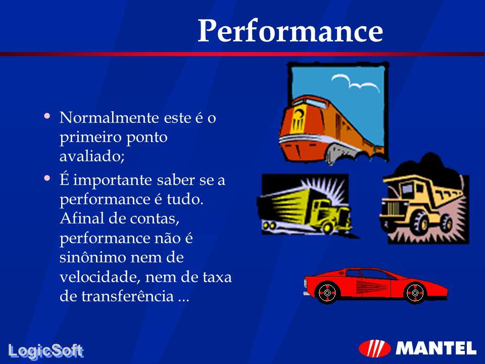 Performance Normalmente este é o primeiro ponto avaliado;