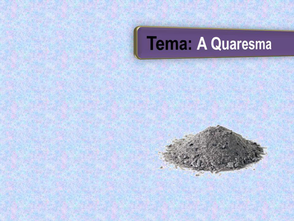 Tema: A Quaresma