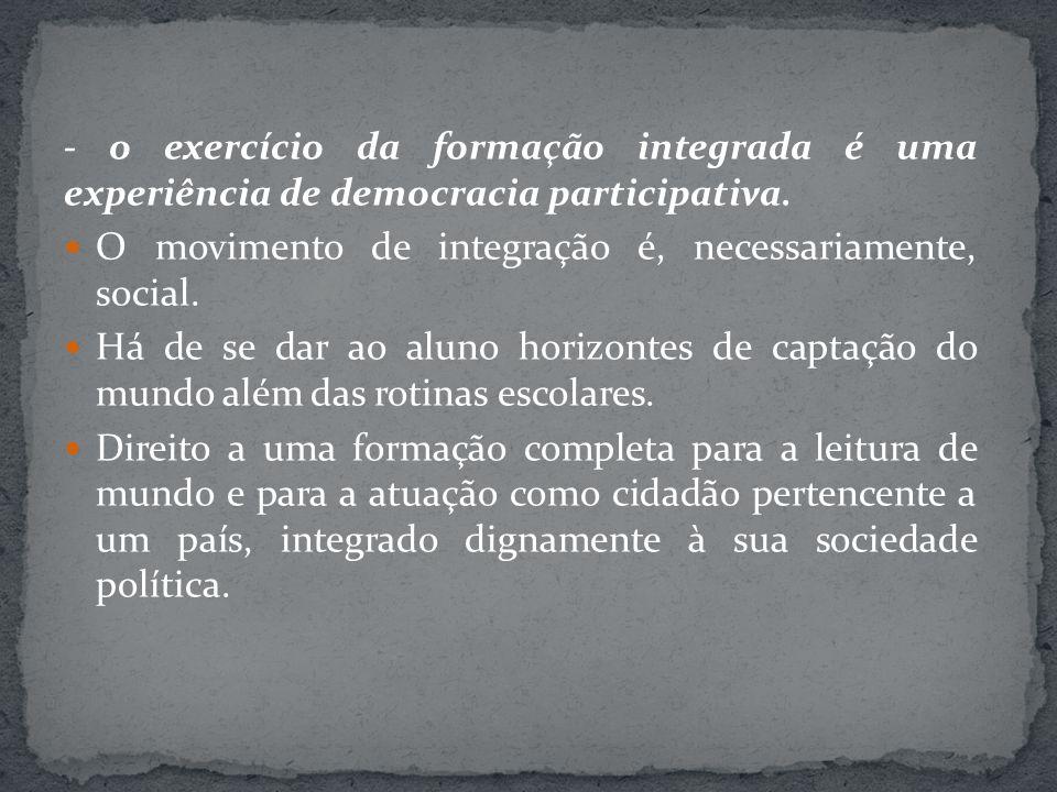 - o exercício da formação integrada é uma experiência de democracia participativa.