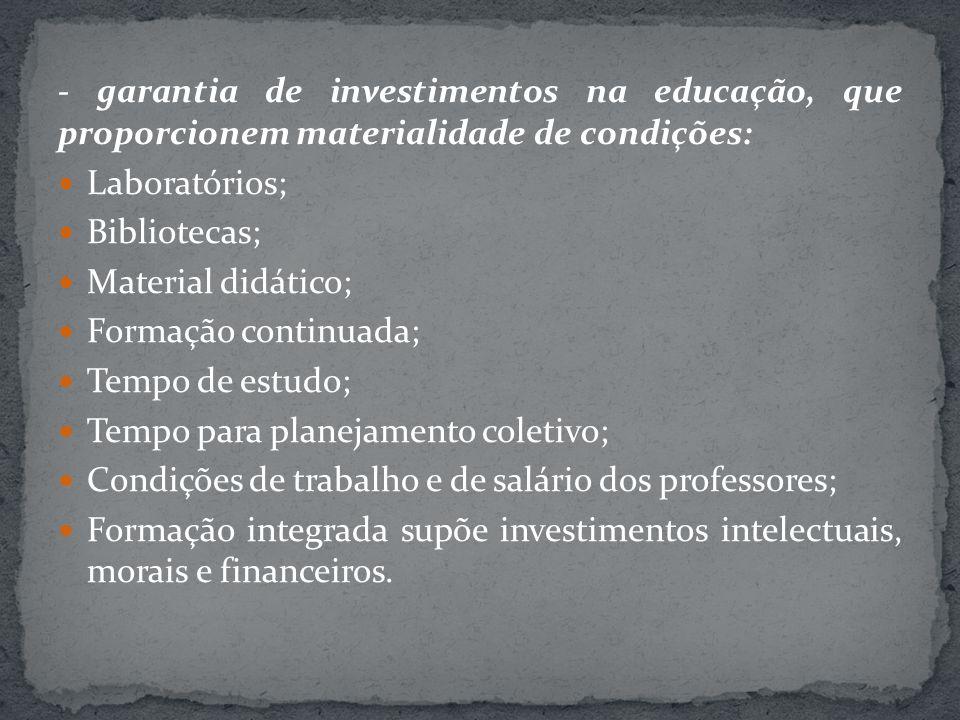 - garantia de investimentos na educação, que proporcionem materialidade de condições: