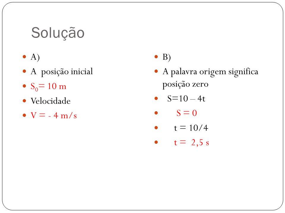 Solução A) A posição inicial S0= 10 m Velocidade V = - 4 m/s B)